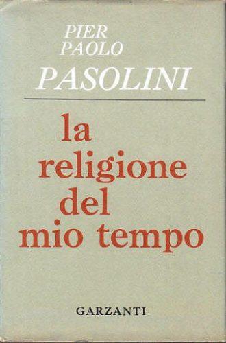 Pier Paolo Pasolini, da La religione del mio tempo